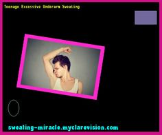 Teenage Excessive Underarm Sweating 212431 - Your Body to Stop Excessive Sweating In 48 Hours - Guaranteed!