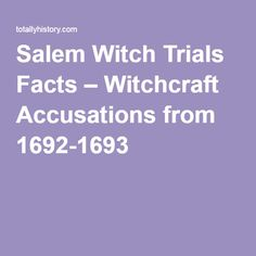 Salem Witch Trials Facts – Witchcraft Accusations from 1692-1693