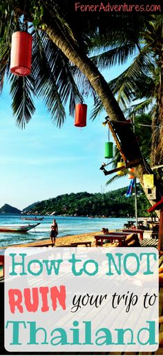 How to NOT Ruin Your Trip to Thailand -----> Click through to read article! ... www.FenerAdventures.com .... budget backpacking, cheap travel, travel hacks, vacation ideas, trip itinerary, vacation fails, bucket list, dream vacation, tropical island, paradise