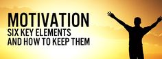 Motivation - Six Key Elements and How to Keep Them