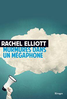 Murmures dans un mégaphone: un roman de Rachel Elliott prescrit à Christine Boutin... une ordonnance littéraire de Nathalie Peyrebonne..