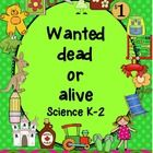 Wanted Dead or Alive – Science  Instructions – 35 pages I have designed this for my own grade. They are in their first year of school, but I have s...