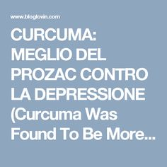 CURCUMA: MEGLIO DEL PROZAC CONTRO LA DEPRESSIONE (Curcuma Was Found To Be More Effective Than Prozac For Depression) | La ForzaDellaNatura's Blog | Bloglovin'