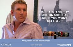 """""""Sit back and stay stuck on stupid and see if you won't get fired! Tv Quotes, Best Quotes, Funny Quotes, Life Quotes, Funny Memes, Chrisly Knows Best, Todd Chrisley Quotes, Haha Funny, Hilarious"""
