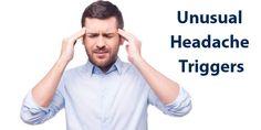 7 Unusual Headache Triggers