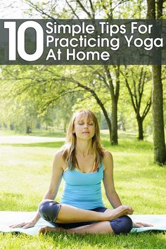 You don't have to go to a yoga studio to practice yoga. Here are ten simple tips for practicing yoga at home.