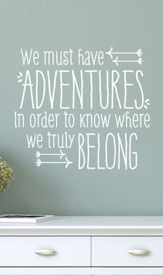 We must have ADVENTURES in order to know where we truly BELONG // wall decal