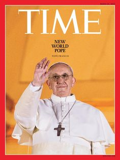 The New Cover of TIME featuring the New Pope Francis