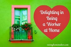 Thankful Homemaker: Delighting in Being a Worker at Home