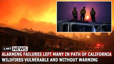 Alarming failures left many in path of California wildfires vulnerable a...