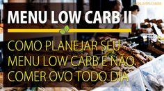Planejar uma nova dieta não é fácil, principalmente para os iniciantes. Veja aqui como planejar seu menu low carb e não ter que comer ovo todo dia.