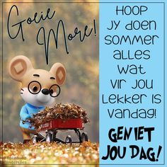 Good Morning Messages, Good Morning Greetings, Good Morning Wishes, Good Night Blessings, Morning Blessings, Lekker Dag, Afrikaanse Quotes, Goeie More, Projects To Try