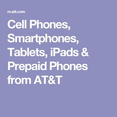 Cell Phones, Smartphones, Tablets, iPads & Prepaid Phones from AT&T