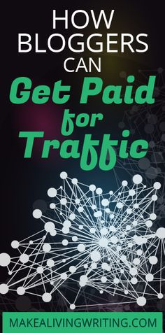 How Bloggers Can Get Paid for Traffic. Makelivingwriting.com
