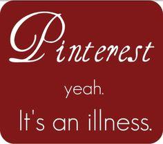 Pinterest is an illness #pinterest www.pinterestnews.org