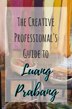 The Creative Professionals Guide to Luang Prabang, Laos