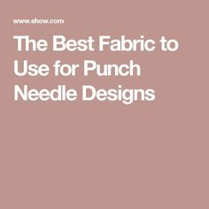 The Best Fabric to Use for Punch Needle Designs