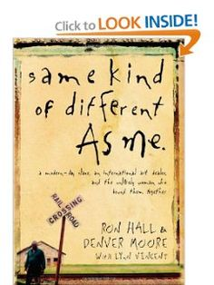 A must read!! Same Kind of Different As Me: A Modern-Day Slave, an International Art Dealer, and the Unlikely Woman Who Bound Them Together: Ron Hall, Denver Moore, Lynn Vincent: 9780849919107: Amazon.com: Books