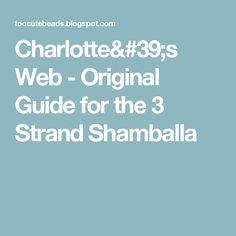 Charlotte's Web - Original Guide for the 3 Strand Shamballa