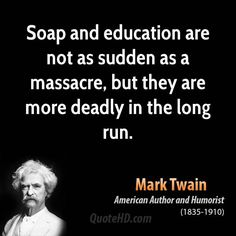 mark-twain-author-soap-and-education-are-not-as-sudden-as-a-massacre-but-they-are.jpg (600×600)