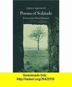 Poems of Solitude (Hesperus Poetry) (9781843911036) Emily Bronte, Helen Dunmore , ISBN-10: 1843911035  , ISBN-13: 978-1843911036 ,  , tutorials , pdf , ebook , torrent , downloads , rapidshare , filesonic , hotfile , megaupload , fileserve