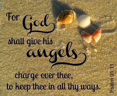 ❥ For God shall give His angels charge over you, to keep you in all your ways. ~Psalm 91:11