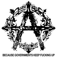 Anarchy - Because governments keep fucking up