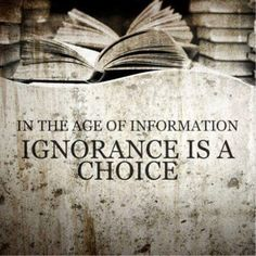 ignorance is not a bliss when the consequences come beating you upside your head ;)