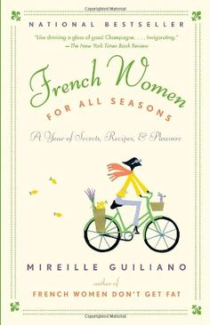 French Women for All Seasons: A Year of Secrets, Recipes, & Pleasure by Mireille Guiliano,http://www.amazon.com/dp/0375711384/ref=cm_sw_r_pi_dp_xfTctb0WXQN465Z5