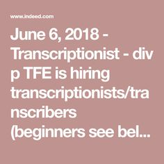 June 6, 2018 - Transcriptionist - div p TFE is hiring transcriptionists/transcribers (beginners see below to join our ranks. Our company is run by transcribers, for transcribers and