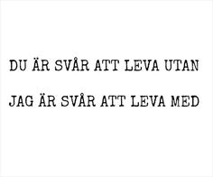 du är svår att leva utan Some Quotes, Words Quotes, Sayings, Swedish Quotes, Favorite Quotes, Best Quotes, Fantastic Quotes, Sounds Good To Me, The Ugly Truth