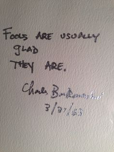 "Charles Bukowski : ""Fools are usually glad they are."" 3/31/63 American writer + poet."