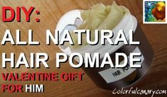 COLORFUL CANARY - Organic And Natural Living: #DIY All Natural #Hair Styling #Pomade (Valentines Gift for Him)