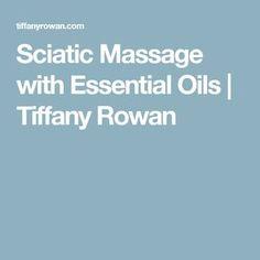 Sciatic Massage with Essential Oils | Tiffany Rowan