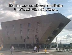 "The library near my house looks like a ""sand crawler"" from Star Wars."