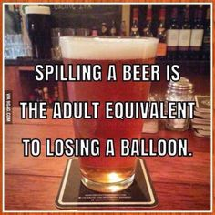 """39 Best Beer Puns And Beer Memes For National Beer Day (And, Well, Every Day) """"Spilling a beer is the equivalent of losing a balloon. Beer Puns, Beer Memes, Beer Humor, Redneck Humor, Tierischer Humor, Man Humor, Food Humor, Humor Quotes, Beer Brewing"""