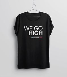 We Go High Shirt • 100% Cotton • Lightweight • Fashion Fit • Mens Womens and Kids* Sizes  When they go low, we go high. Love trumps hate.  ALSO AVAILABLE: Coffee Mug: www.etsy.com/listing/477714596  ♥ Our shirts are made from 4.3 oz soft-spun cotton fabric. Theyre lightweight with a modern fashion fit and grow even softer with wear and washing. The design is printed directly onto the shirt with a high end garment printer and is made with love. :) The mens/unisex style looks great on everyone…