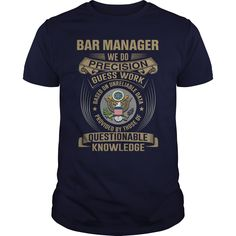 Bar Manager We Do Precision Guess Work Knowledge Funny T-Shirt, Hoodie Bar Manager