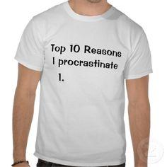 top ten reasons i procrastinate shirt