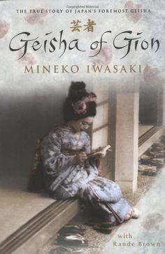 Geisha of Gion: The True Story of Japans Foremost Geisha: The Memoir of Mineko Iwasaki Mineko Iwasaki, Rande Brown: Books