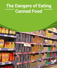 The Dangers of Eating Canned #Food   Learn about the #dangers of #eating #canned food in the following article.