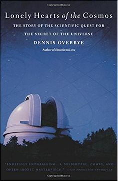 Great heart and a ripping story. The observatory at Palomar and the men who looked for answers there. A Holy Grail story, complete with Camelot! Fate Of The Universe, Secrets Of The Universe, String Theory, Lonely Heart, Dark Matter, Astronomy, Cosmos, The Secret, Good Books