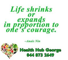 Life shrinks or expands in proportion to one's  courage. –Anais Nin #SundayMotivation #HealthHub
