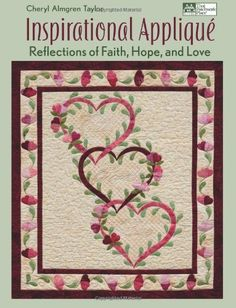 Inspirational Appliqué: Reflections of Faith, Hope, and Love by Cheryl Almgren Taylor, http://www.amazon.com/dp/1604680482/ref=cm_sw_r_pi_dp_VsbXub0QH7V4Y