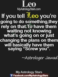 Cant stand changing the plan on me. thats me alright. I put more expression to my words because I know the other person Hates that too. Leo Horoscope, Astrology Leo, Leo Quotes, Zodiac Quotes, Leo Personality, All About Leo, Leo Zodiac Facts, Leo Star, Leo Season