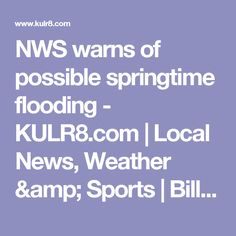 NWS warns of possible springtime flooding - KULR8.com | Local News, Weather & Sports | Billings, MT