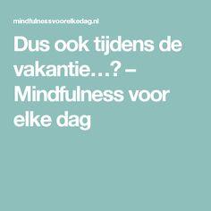 Dus ook tijdens de vakantie…? – Mindfulness voor elke dag