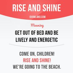 """English idiom with its meaning and an example: 'Rise and shine!'. One of a series of """"Idiom Cards"""" created by IdiomLand.com"""