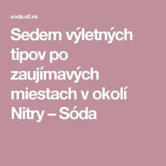 Sedem výletných tipov po zaujímavých miestach v okolí Nitry – Sóda