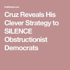 Cruz Reveals His Clever Strategy to SILENCE Obstructionist Democrats